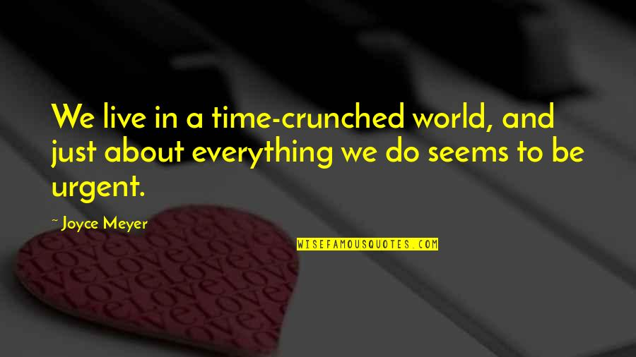 Phillip C Mcgraw Quotes By Joyce Meyer: We live in a time-crunched world, and just