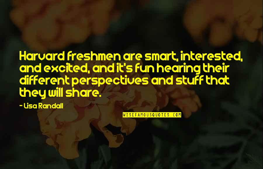 Phillip C Mcgraw Quotes By Lisa Randall: Harvard freshmen are smart, interested, and excited, and