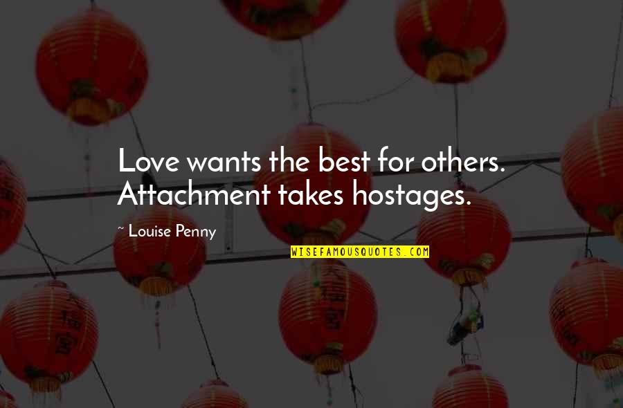Phillip C Mcgraw Quotes By Louise Penny: Love wants the best for others. Attachment takes