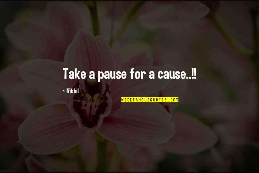 Phillip C Mcgraw Quotes By Nikhil: Take a pause for a cause..!!