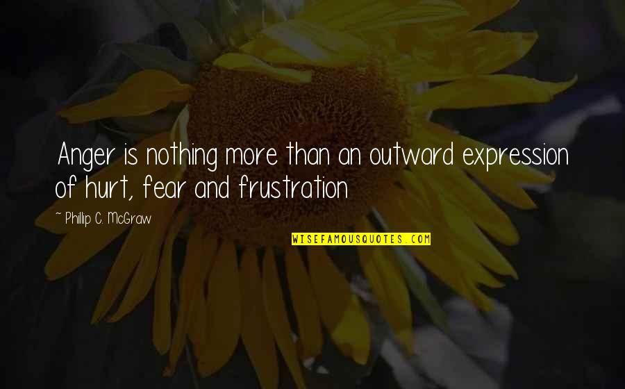 Phillip C Mcgraw Quotes By Phillip C. McGraw: Anger is nothing more than an outward expression