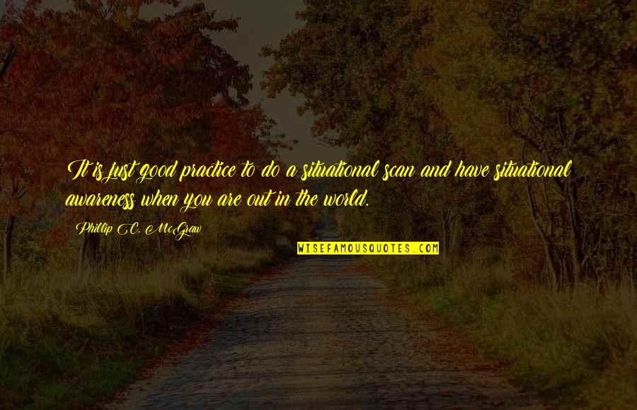Phillip C Mcgraw Quotes By Phillip C. McGraw: It is just good practice to do a