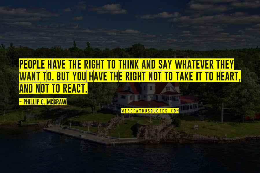 Phillip C Mcgraw Quotes By Phillip C. McGraw: People have the right to think and say