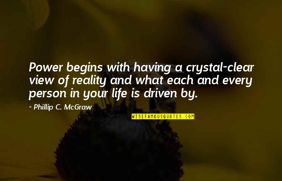 Phillip C Mcgraw Quotes By Phillip C. McGraw: Power begins with having a crystal-clear view of