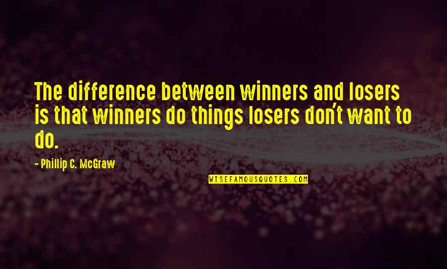 Phillip C Mcgraw Quotes By Phillip C. McGraw: The difference between winners and losers is that
