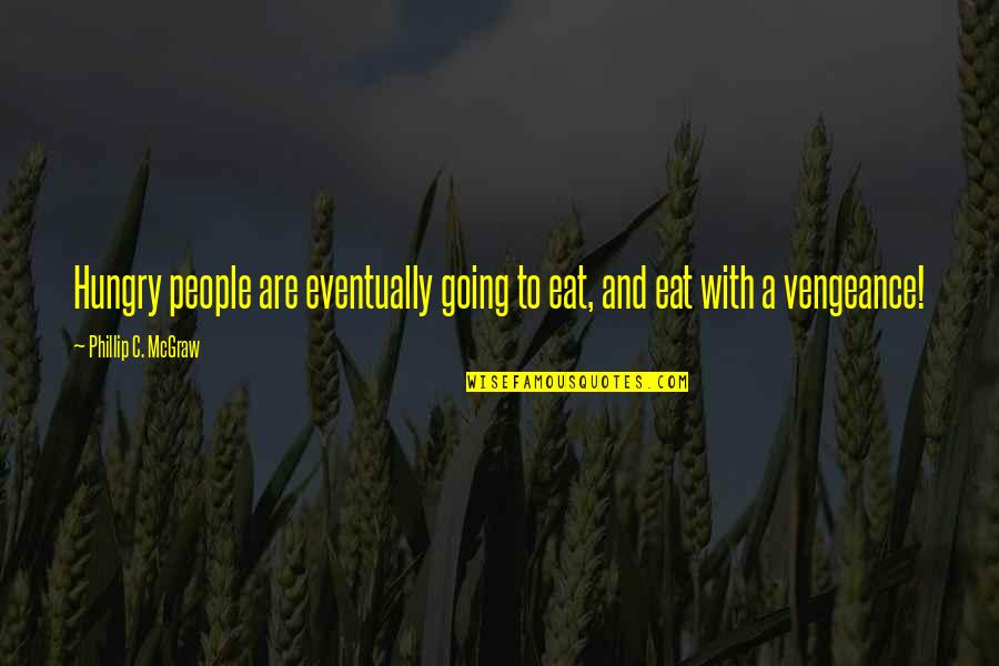 Phillip C Mcgraw Quotes By Phillip C. McGraw: Hungry people are eventually going to eat, and
