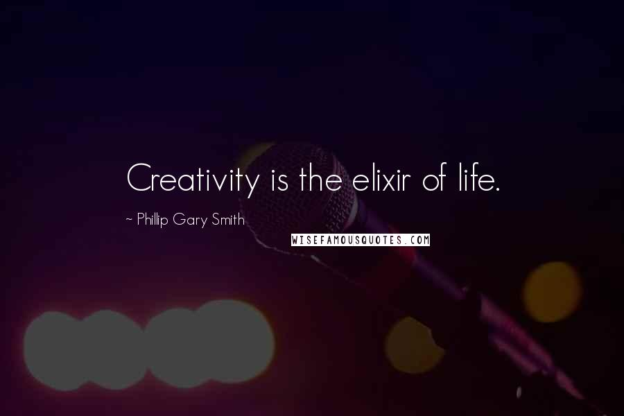 Phillip Gary Smith quotes: Creativity is the elixir of life.
