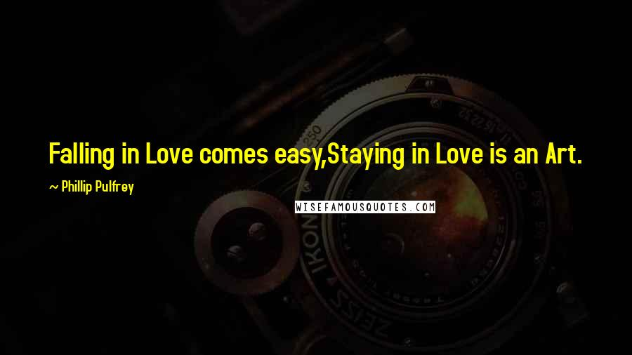 Phillip Pulfrey quotes: Falling in Love comes easy,Staying in Love is an Art.