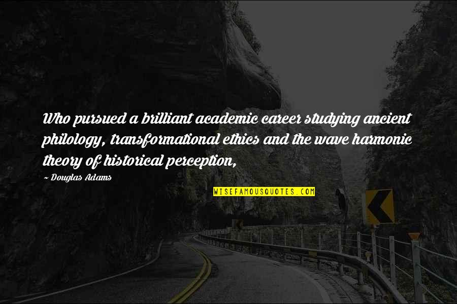 Philology Quotes By Douglas Adams: Who pursued a brilliant academic career studying ancient