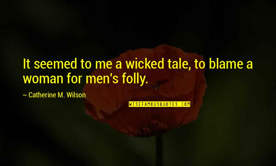 Philosophers Notes Quotes By Catherine M. Wilson: It seemed to me a wicked tale, to