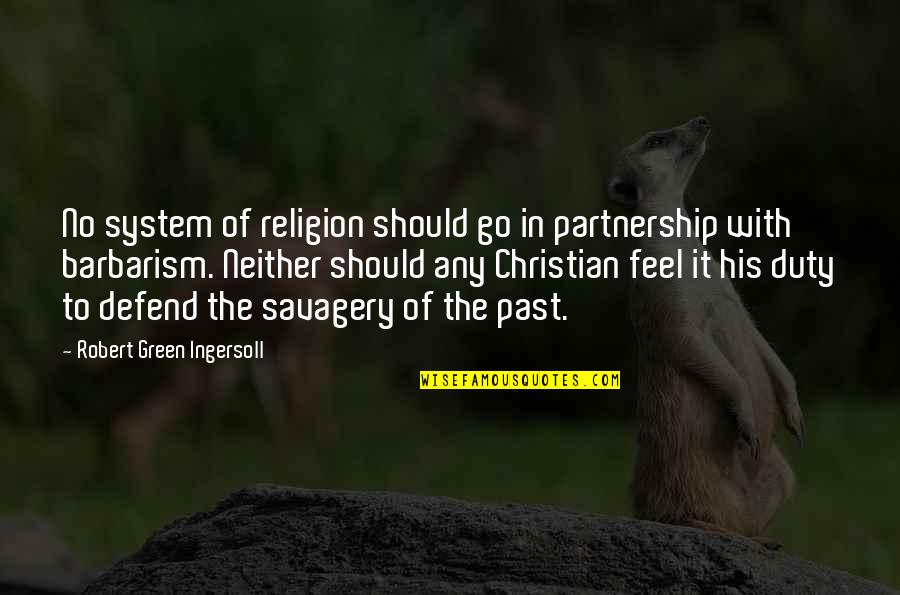 Philosophers Notes Quotes By Robert Green Ingersoll: No system of religion should go in partnership