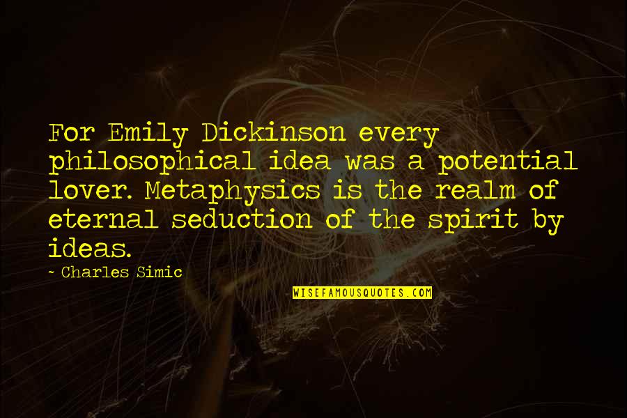 Philosophical Ideas And Quotes By Charles Simic: For Emily Dickinson every philosophical idea was a