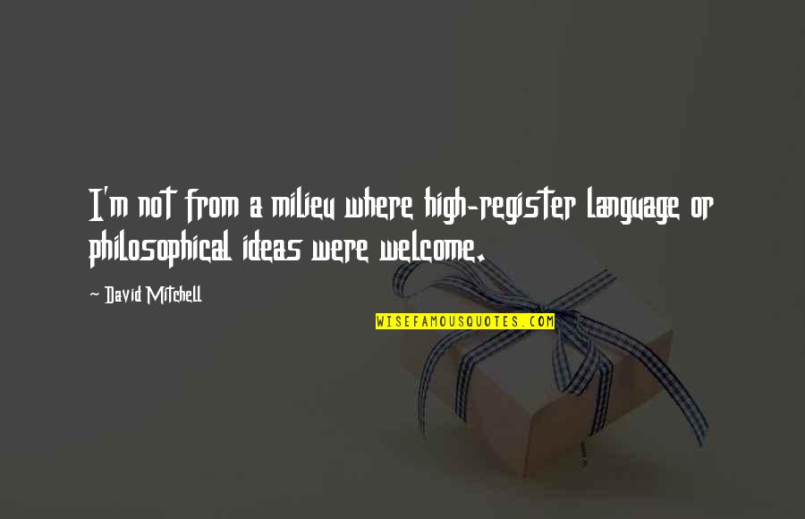 Philosophical Ideas And Quotes By David Mitchell: I'm not from a milieu where high-register language