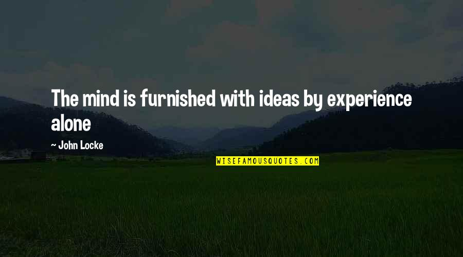 Philosophical Ideas And Quotes By John Locke: The mind is furnished with ideas by experience