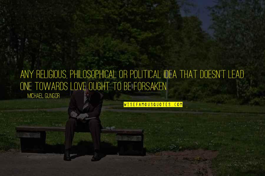 Philosophical Ideas And Quotes By Michael Gungor: Any religious, philosophical or political idea that doesn't