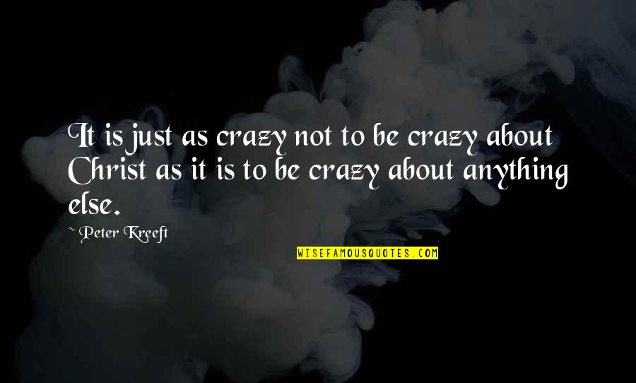 Philosophy About God Quotes By Peter Kreeft: It is just as crazy not to be
