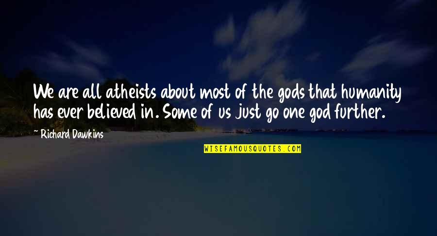 Philosophy About God Quotes By Richard Dawkins: We are all atheists about most of the