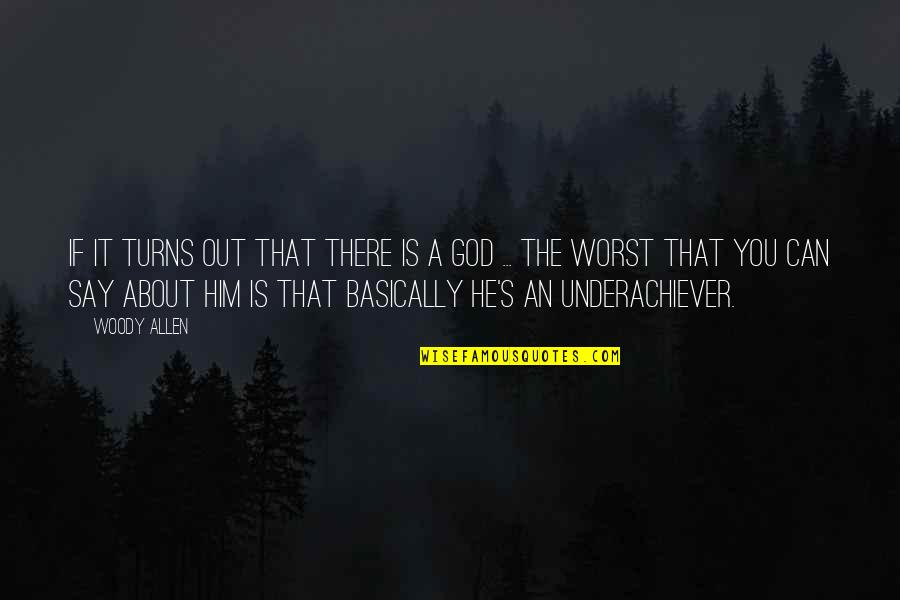Philosophy About God Quotes By Woody Allen: If it turns out that there is a