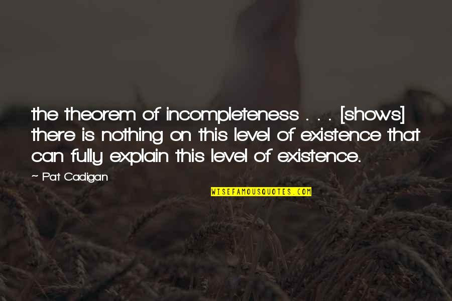 Philosophy And Mathematics Quotes By Pat Cadigan: the theorem of incompleteness . . . [shows]