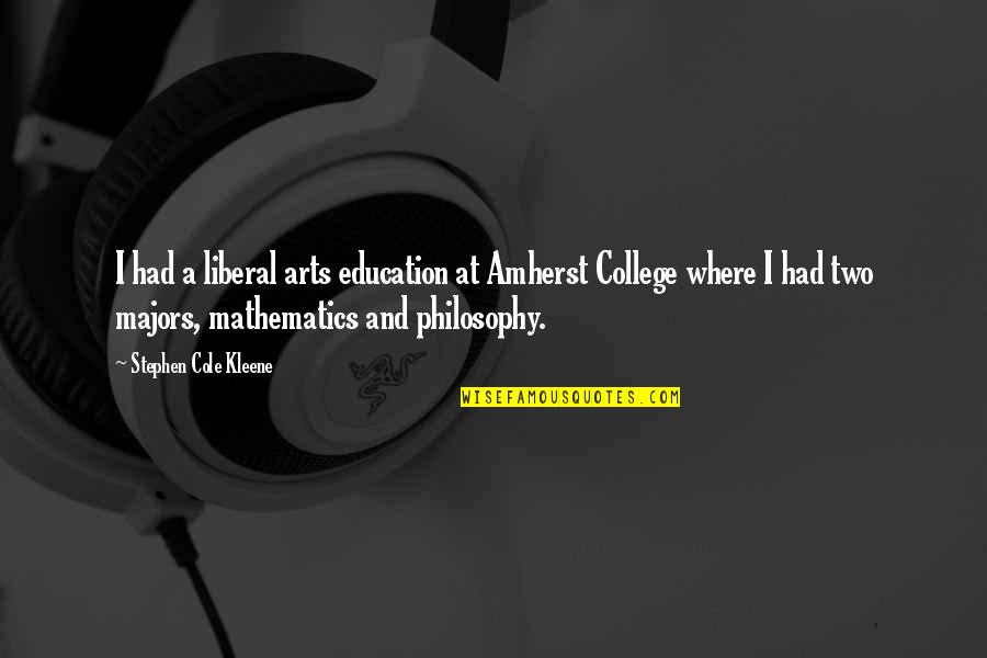 Philosophy And Mathematics Quotes By Stephen Cole Kleene: I had a liberal arts education at Amherst