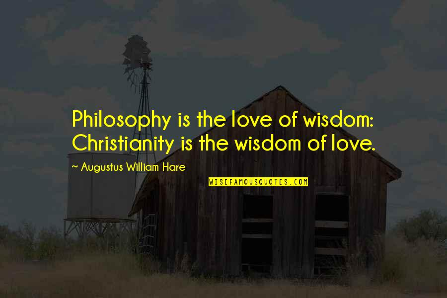 Philosophy Of Love Quotes By Augustus William Hare: Philosophy is the love of wisdom: Christianity is