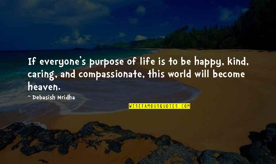 Philosophy Of Love Quotes By Debasish Mridha: If everyone's purpose of life is to be