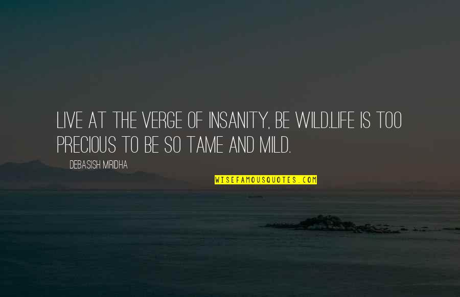Philosophy Of Love Quotes By Debasish Mridha: Live at the verge of insanity, be wild.Life