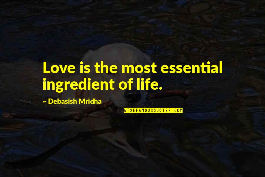 Philosophy Of Love Quotes By Debasish Mridha: Love is the most essential ingredient of life.