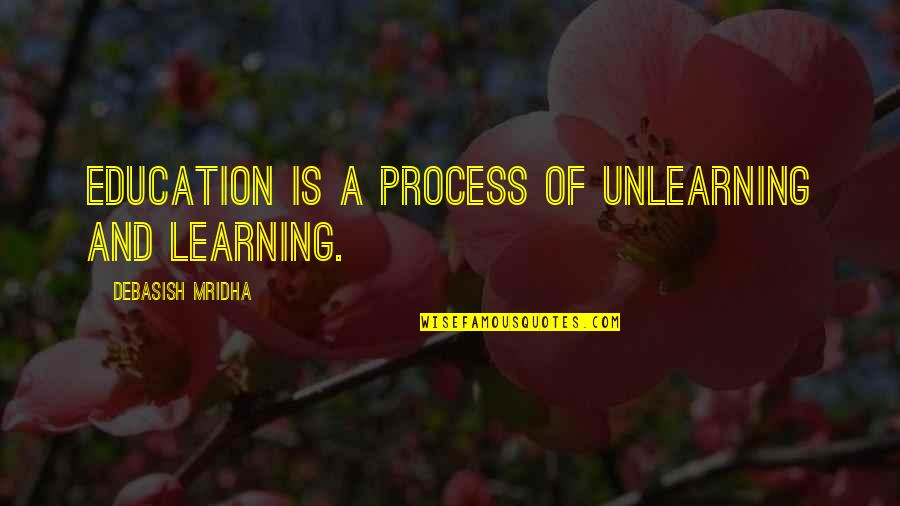 Philosophy Of Love Quotes By Debasish Mridha: Education is a process of unlearning and learning.