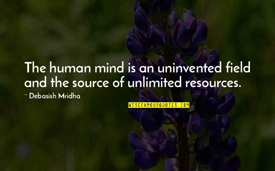 Philosophy Of Love Quotes By Debasish Mridha: The human mind is an uninvented field and
