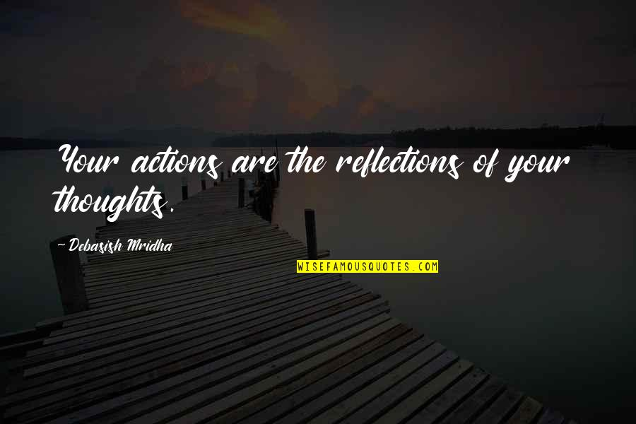 Philosophy Of Love Quotes By Debasish Mridha: Your actions are the reflections of your thoughts.