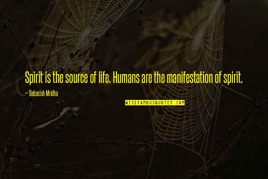 Philosophy Of Love Quotes By Debasish Mridha: Spirit is the source of life. Humans are
