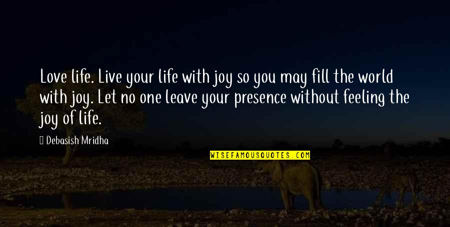 Philosophy Of Love Quotes By Debasish Mridha: Love life. Live your life with joy so