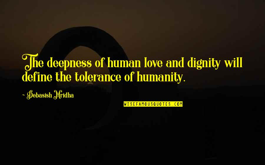 Philosophy Of Love Quotes By Debasish Mridha: The deepness of human love and dignity will