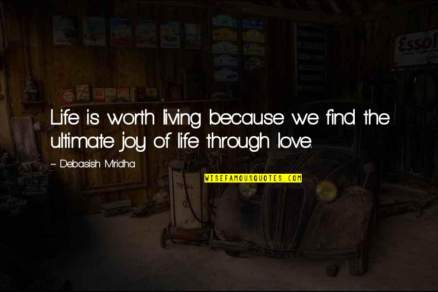Philosophy Of Love Quotes By Debasish Mridha: Life is worth living because we find the