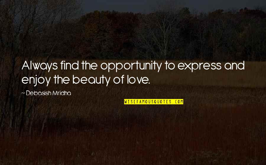 Philosophy Of Love Quotes By Debasish Mridha: Always find the opportunity to express and enjoy