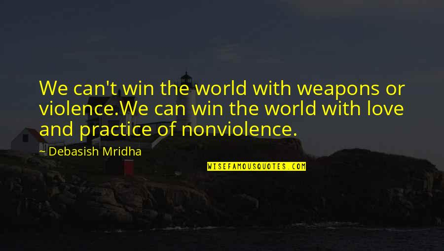 Philosophy Of Love Quotes By Debasish Mridha: We can't win the world with weapons or
