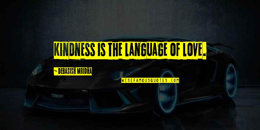 Philosophy Of Love Quotes By Debasish Mridha: Kindness is the language of love.