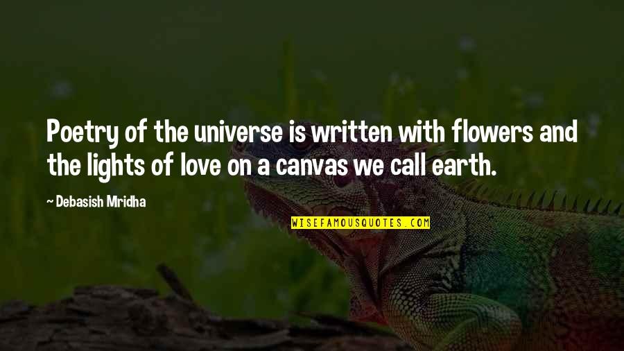 Philosophy Of Love Quotes By Debasish Mridha: Poetry of the universe is written with flowers