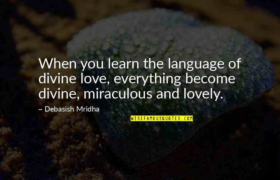 Philosophy Of Love Quotes By Debasish Mridha: When you learn the language of divine love,