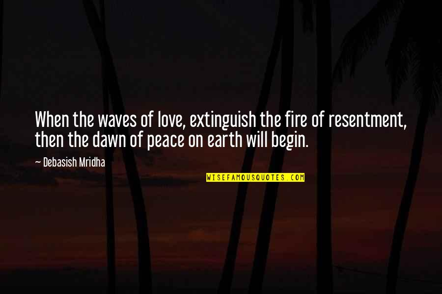 Philosophy Of Love Quotes By Debasish Mridha: When the waves of love, extinguish the fire
