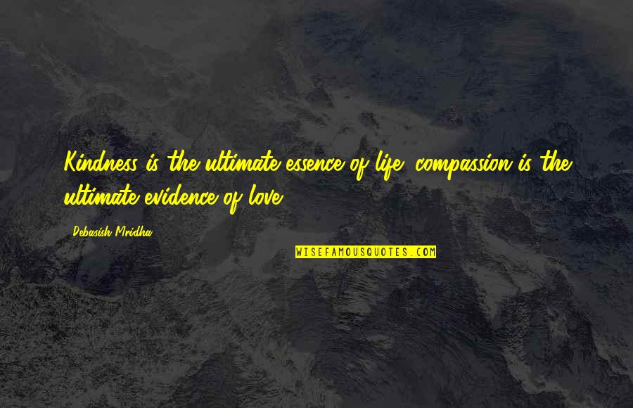 Philosophy Of Love Quotes By Debasish Mridha: Kindness is the ultimate essence of life; compassion
