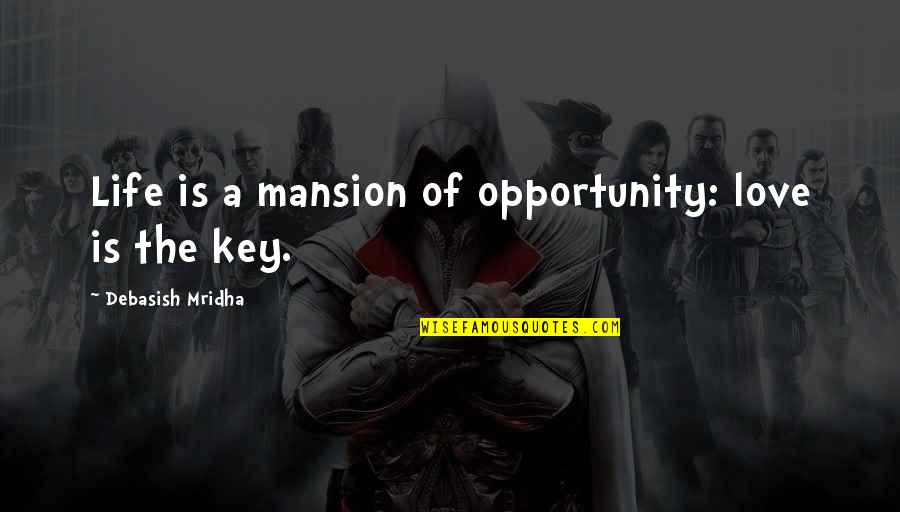 Philosophy Of Love Quotes By Debasish Mridha: Life is a mansion of opportunity: love is