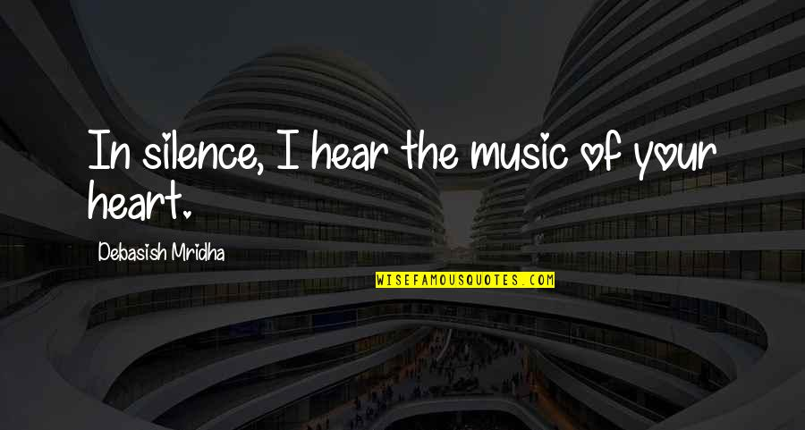 Philosophy Of Love Quotes By Debasish Mridha: In silence, I hear the music of your