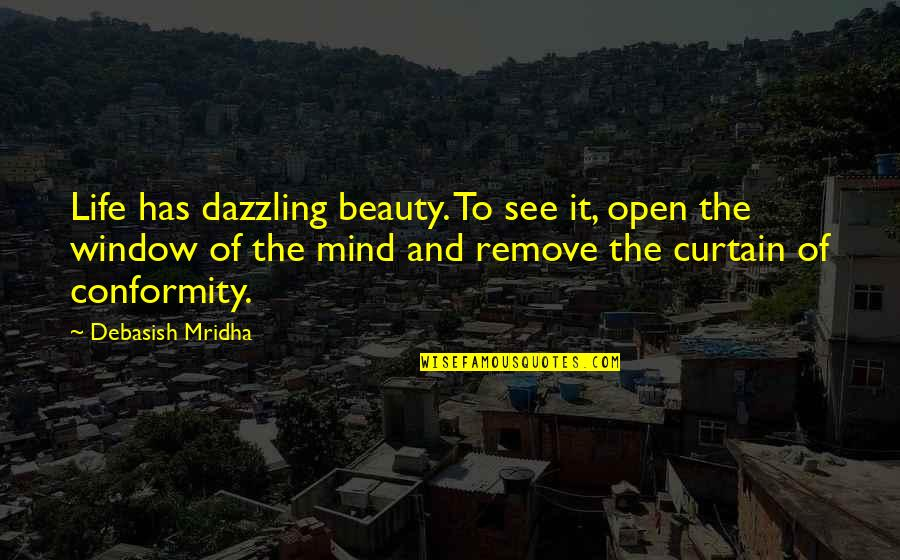 Philosophy Of Love Quotes By Debasish Mridha: Life has dazzling beauty. To see it, open