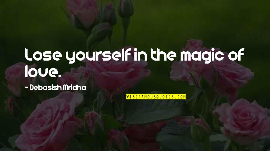 Philosophy Of Love Quotes By Debasish Mridha: Lose yourself in the magic of love.