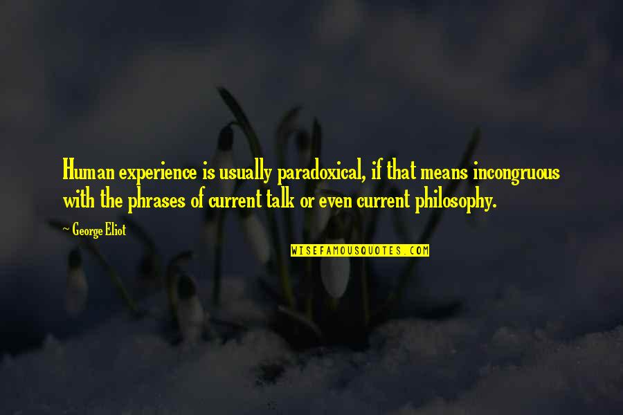 Philosophy Phrases Quotes By George Eliot: Human experience is usually paradoxical, if that means