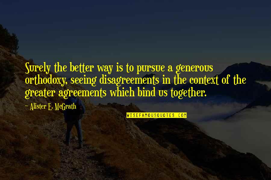 Philosophywith Quotes By Alister E. McGrath: Surely the better way is to pursue a
