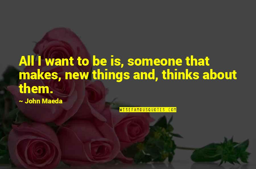 Philosophywith Quotes By John Maeda: All I want to be is, someone that