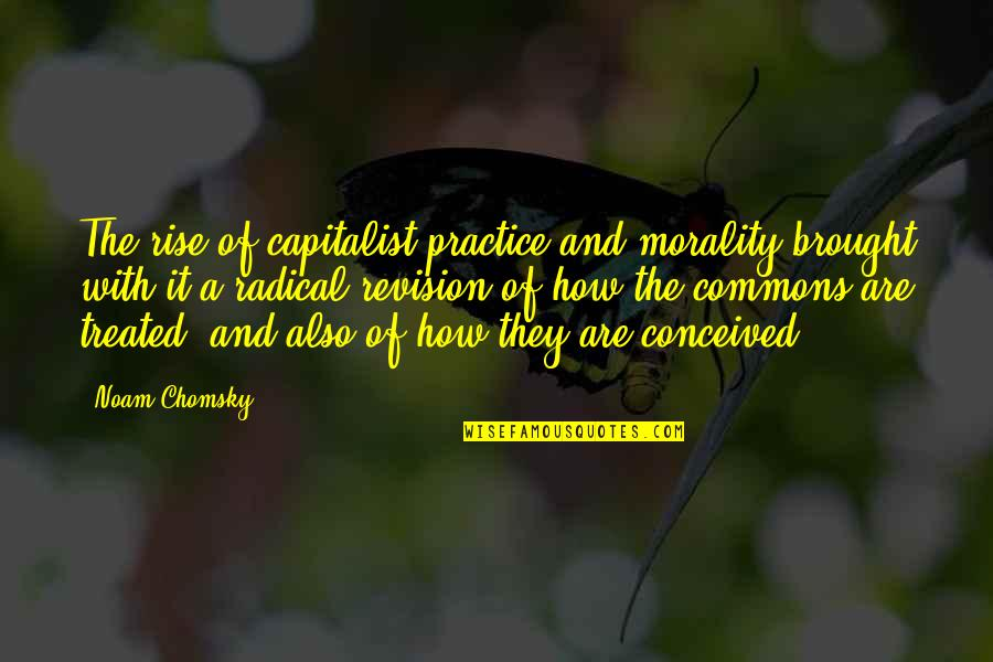 Philosophywith Quotes By Noam Chomsky: The rise of capitalist practice and morality brought